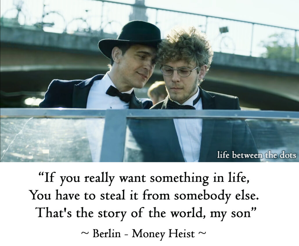 If you really want something in life, You have to steal it from somebody else